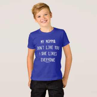 My Momma Don't Like You T T-Shirt