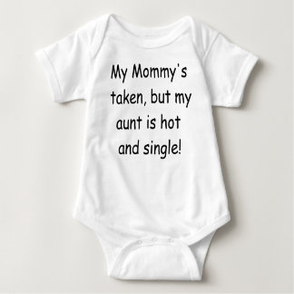 MY MOMMY'S TAKEN BUT MY AUNT IS HOT AND S Baby Bodysuit