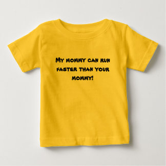 My mommy can run faster than your mommy! baby T-Shirt