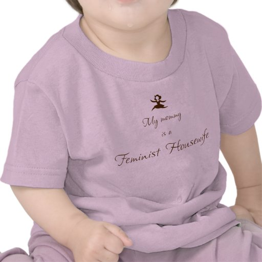 My mommy is a Feminist Housewife Tshirt