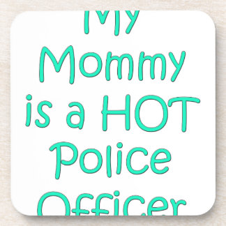 My mommy is a hot police officer drink coaster