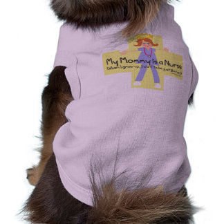 My Mommy is a Nurse 4 Pet Shirt