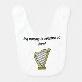 My Mommy Is Awesome At Harp Bib