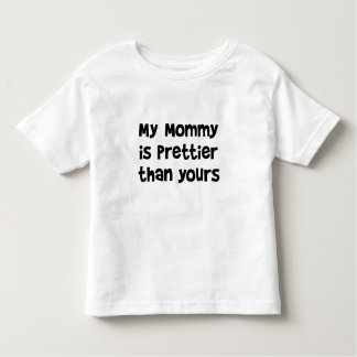 My Mommy is Prettier than Yours; toddler funny tee