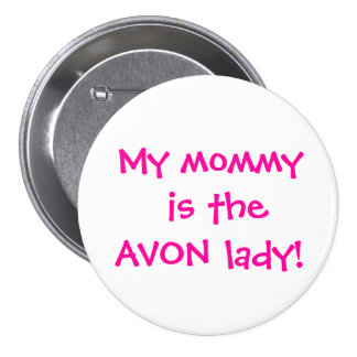 My Mommy is the AVON lady! 3 Inch Round Button