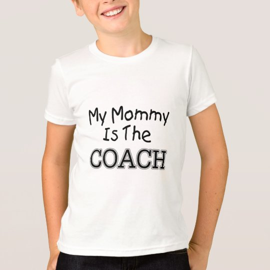 My Mommy Is The Coach T-Shirt