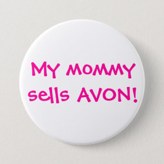 My mommy sells Avon 3 Inch Round Button