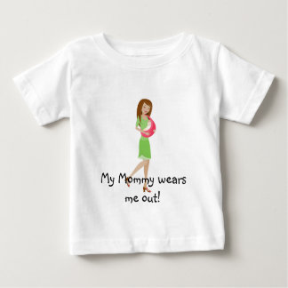 My Mommy wears me out! Baby T-Shirt