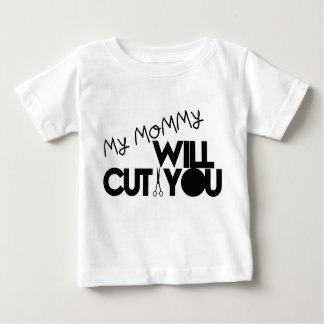 My Mommy Will Cut You Baby T-Shirt