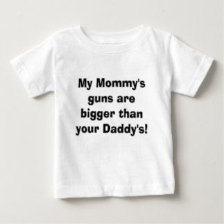 My Mommy's guns are bigger than your Daddy's! Baby T-Shirt