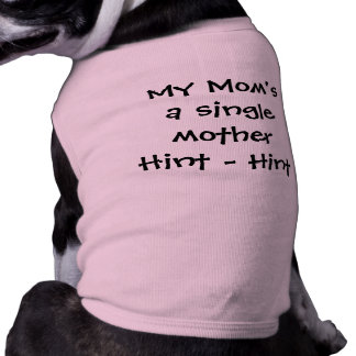"""""""My Mom's a Single Mother - Hint - Hint"""" Dog T-shirt"""