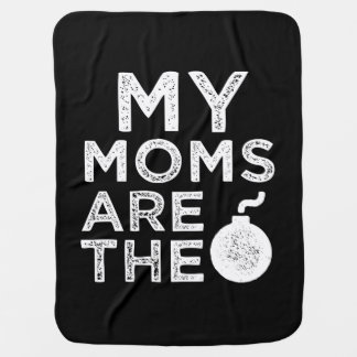 My moms are the bomb funny baby shirt blanket