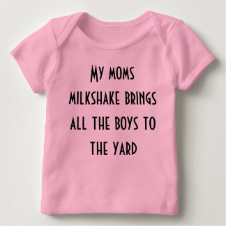 My moms milkshake brings all the boys to the yard baby T-Shirt