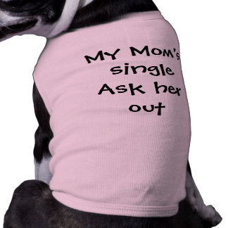 """""""My Mom's Single Ask Her Out"""" Shirt"""