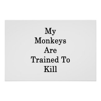 My Monkeys Are Trained To Kill Poster