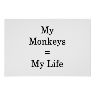 My Monkeys Equals My Life Poster