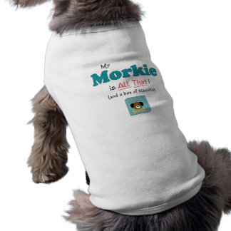 My Morkie is All That! Doggie T Shirt