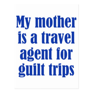 My mother is a travel agent for guilt trips postcard