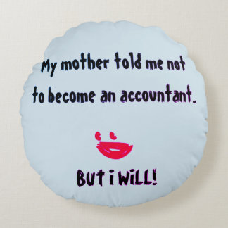 """""""My Mother Told Me Not To Become An Accountant"""" Round Pillow"""