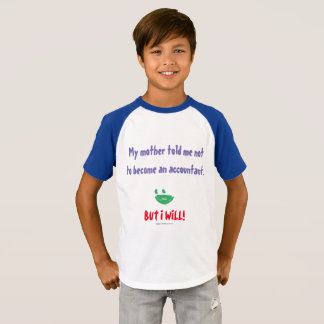 """My Mother Told Me Not To Become An Accountant"" T-Shirt"