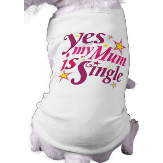 My Mum Is Single Doggie Shirt