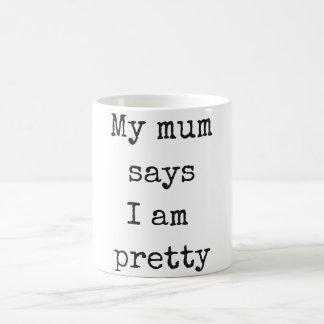 My mum says I'm pretty Coffee Mug