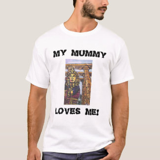 MY MUMMY LOVES ME! T-Shirt