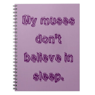 My muses don't believe in sleep. notebook