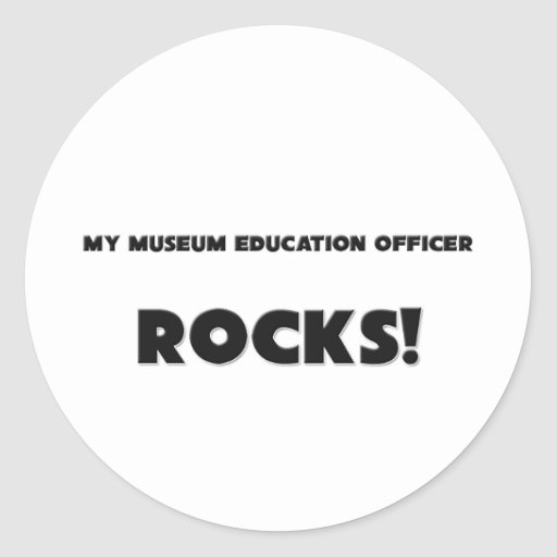 MY Museum Education Officer ROCKS! Round Sticker