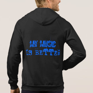 MY MUSIC IS BETTER HODDIE SHIRTS