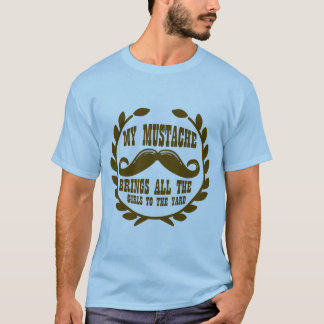 My Mustache Brings all the Girls to the Yard T-Shirt