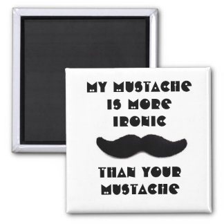My mustache is more ironic magnet