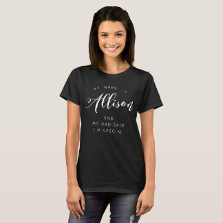 My name is Allison and my Dad said I'm special T-Shirt