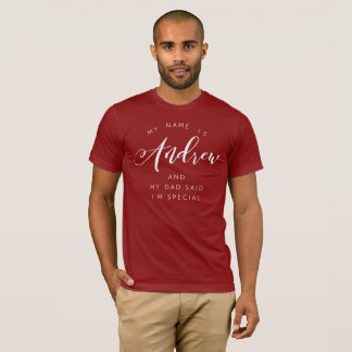 My name is Andrew and my Dad said I'm special T-Shirt