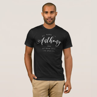 My name is Anthony and my Mom said I'm special T-Shirt