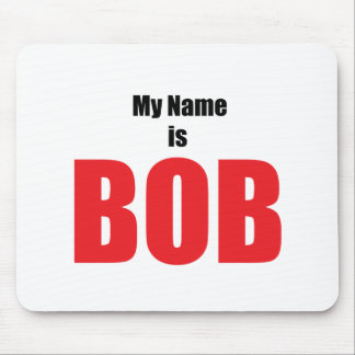 My Name is Bob Mouse Pad