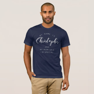 My name is Christopher and my Mom said I'm special T-Shirt