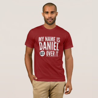 My name is Daniel get over it T-Shirt