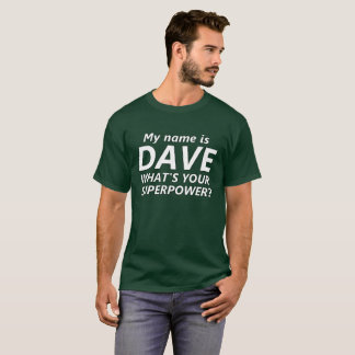 My name is Dave!  Superpower T-Shirt