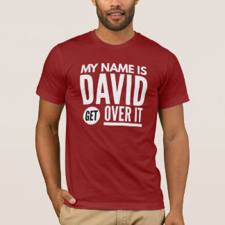 My name is David get over it T-Shirt
