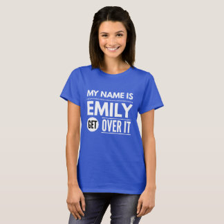 My name is Emily get over it T-Shirt
