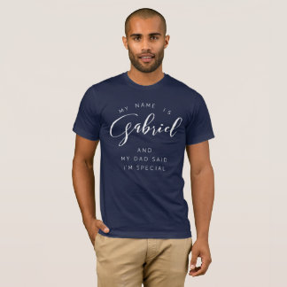 My name is Gabriel and my Dad said I'm special T-Shirt