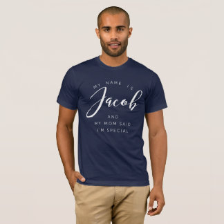 My name is Jacob and my Mom said I'm special T-Shirt
