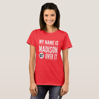 My name is Madison get over it T-Shirt