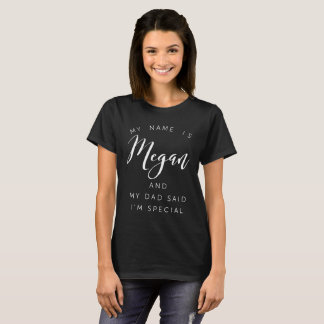 My name is Megan and my Dad said I'm special T-Shirt