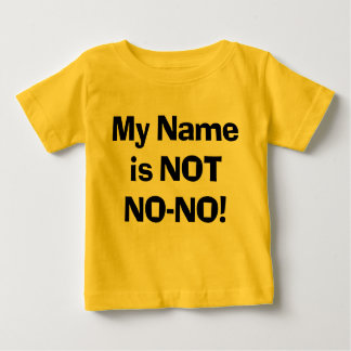 My Name is NOT No-No! Baby T-Shirt
