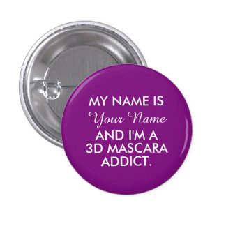 My Name is - Personalized 3D Mascara Addict 1 Inch Round Button
