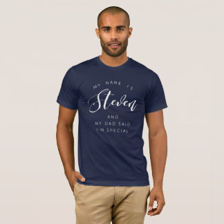 My name is Steven and my Dad said I'm special T-Shirt