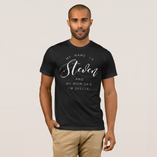 My name is Steven and my Mom said I'm special T-Shirt