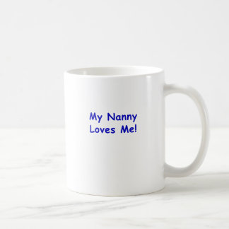 My Nanny Loves Me Coffee Mug